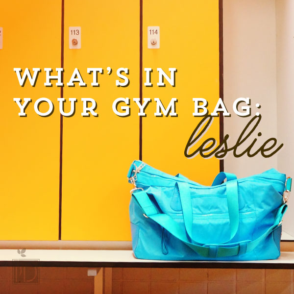 What's in your Gym Bag: Leslie