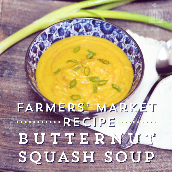 Farmers' Market Recipe: Butternut Squash Soup
