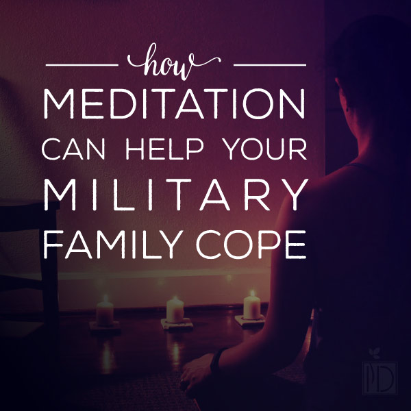 How Meditation Can Help Your Military Family Cope