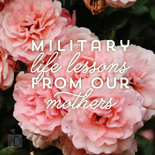 Military Life Lessons Learned From Our Mothers