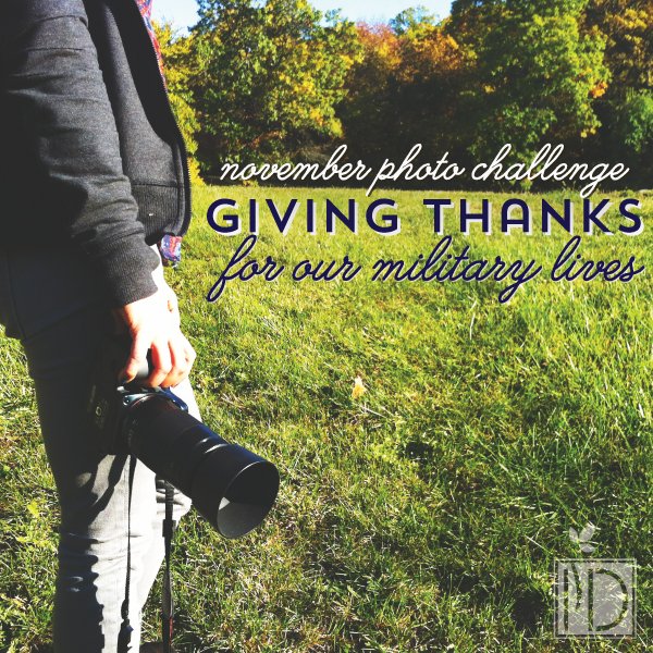 November Photo Challenge: Giving Thanks for our military lives