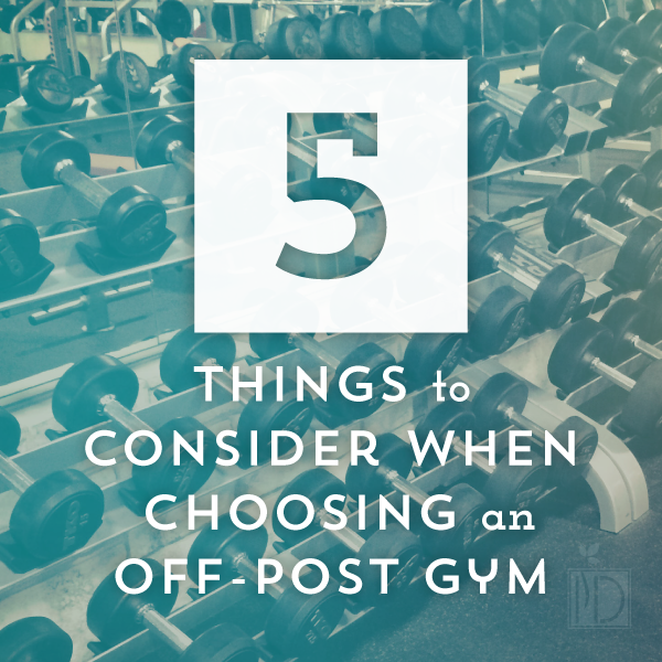 Five Things to Consider When Choosing an Off-Post Gym