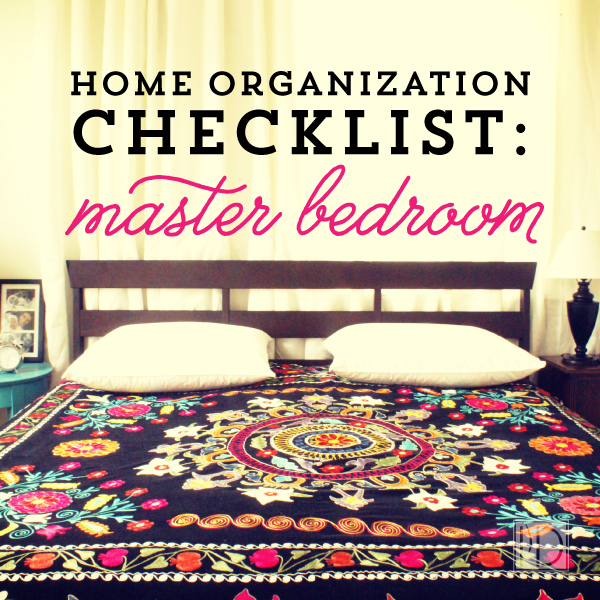 Home Organization Checklist:  Master Bedroom