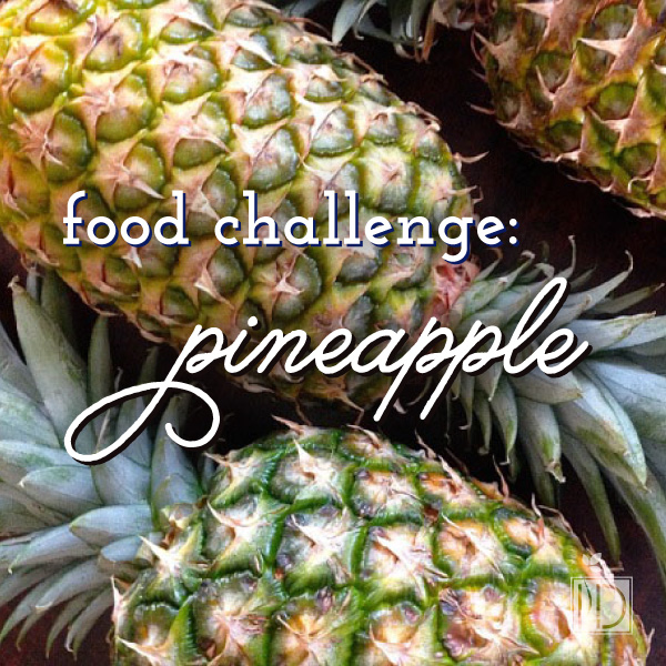 Food Challenge: Pineapple