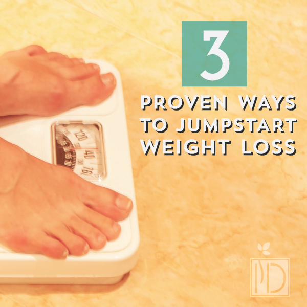 3 proven ways to jumpstart weight loss