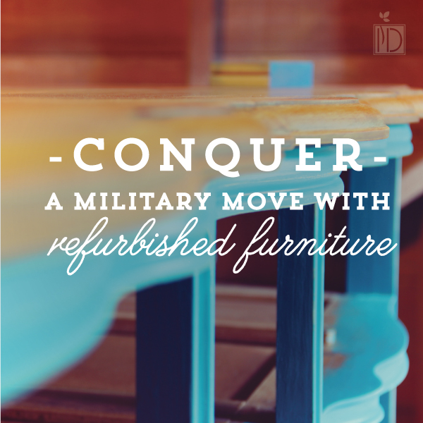 Conquer a Military Move with Refurbished Furniture