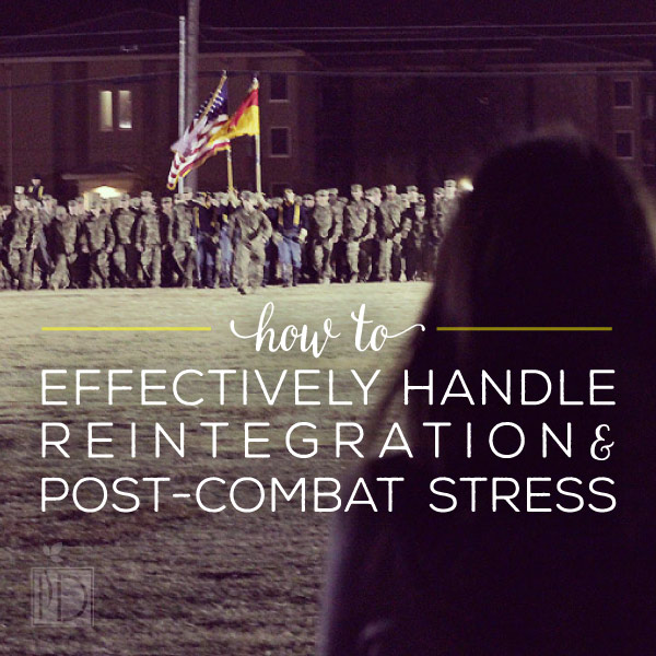 How to Effectively Handle Reintegration and Post-Combat Stress