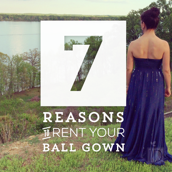 Seven Reasons to Rent Your Ball Gown