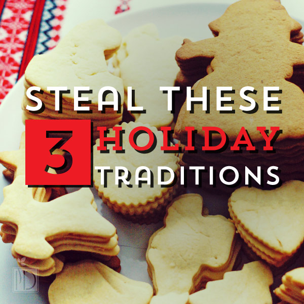 Steal These Three Holiday Traditions