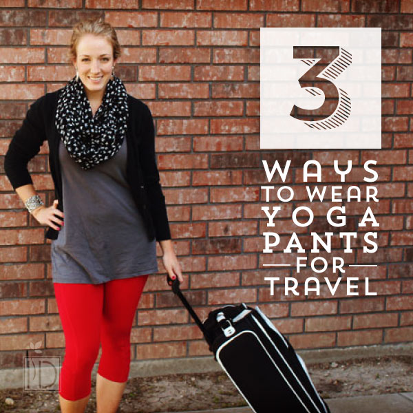 Three Ways to Convert Yoga Pants to Street Wear for Travel
