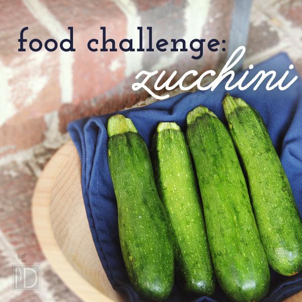 Food Challenge: Zucchini