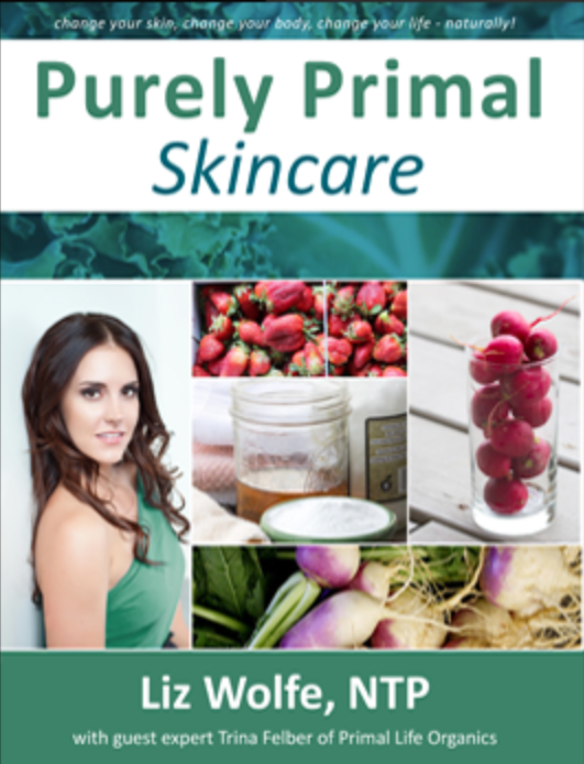 Purely Primal Skincare Guide - by Liz Wolfe, NTP