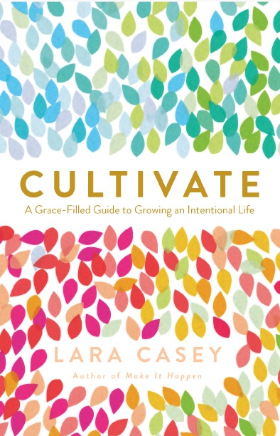 cultivate - by Lara Casey