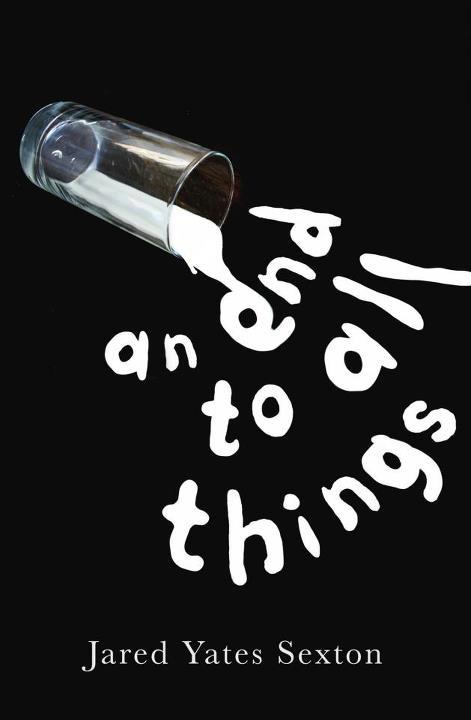 An End To All Things - In Jared Yates Sexton's debut, the stories are small town tales of desperation. The characters are impoverished, lost, and staring deep into the end of things, whether that means their relationships, their way of life, or the world itself. Called