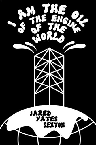 I Am The Oil Of The Engine Of The World - Narcissism. Sexism. Consumerism and technological fetishism. The cult of media and the rot of war. In his third collection of stories, Jared Yates Sexton turns his eye to the ravages of the American Disease with twenty-five of his wildest and most experimental pieces. Told in raving mad prose fit for these savage times, Sexton skewers every sacred cow in an attempt to diagnose the sickness of Now.