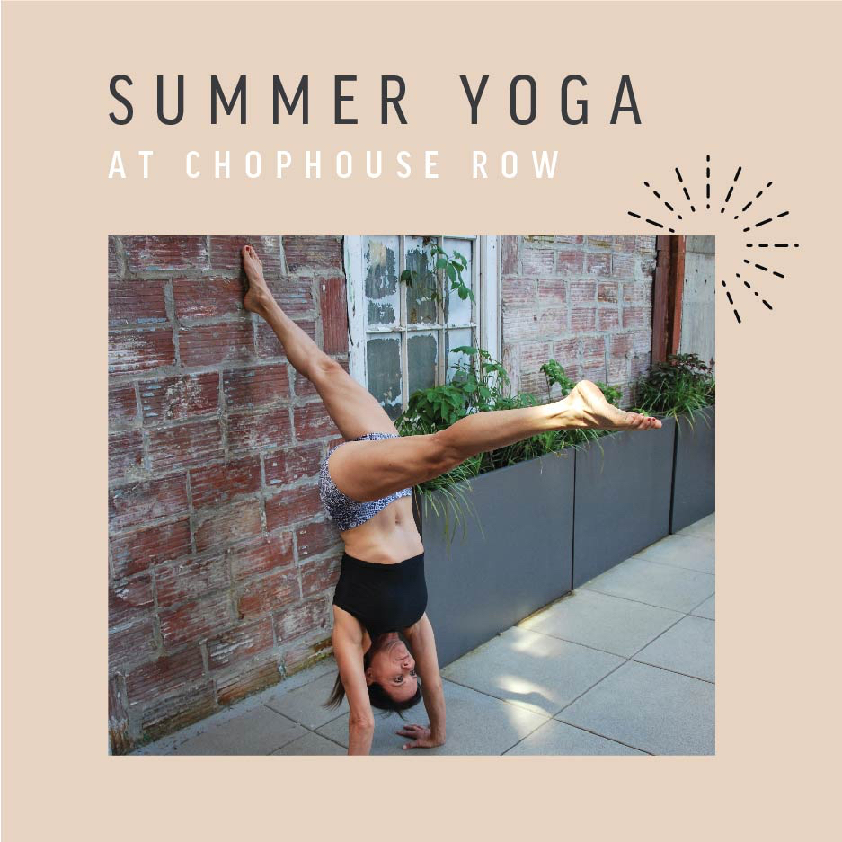 Summer Yoga in our courtyard   Celebrate community and love yourself every Saturday this summer. The SweatBox will offer outdoor yoga in the courtyard of Chophouse Row.
