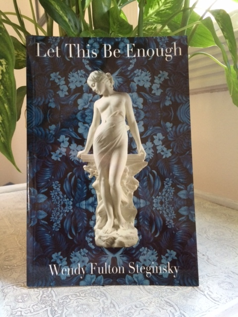 """Cover shot of """"Let This Be Enough"""" by poet Wendy Steginsky"""