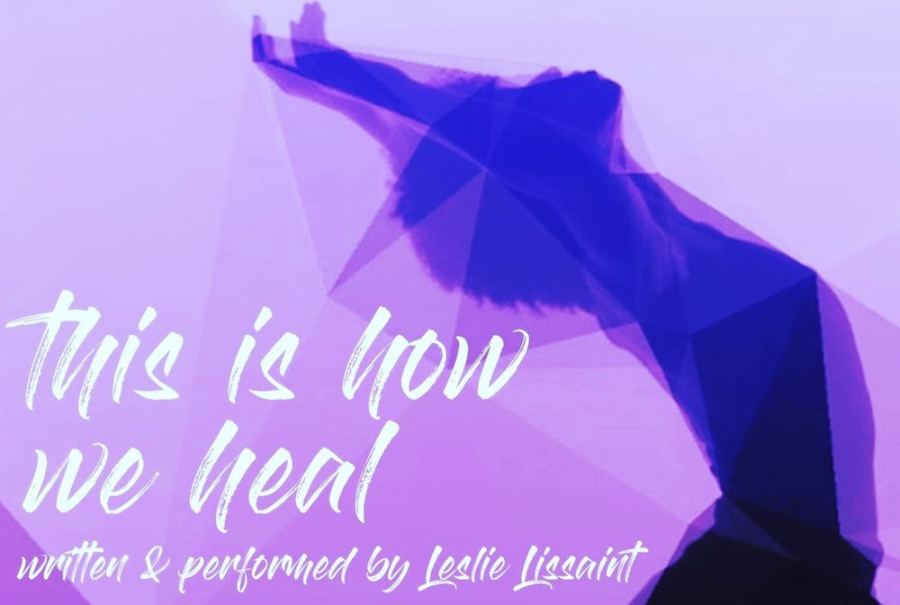 february 17th and 18th, 2018 | THIS IS HOW WE HEAL - Sojourner is honored to be a songwriter and vocalist for This is How We Heal, a one woman show by poet, actor, and dancer Leslie Lissaint. Sojourner feels so grateful to be a part of sharing Leslie's story.TICKET LINK: HERE