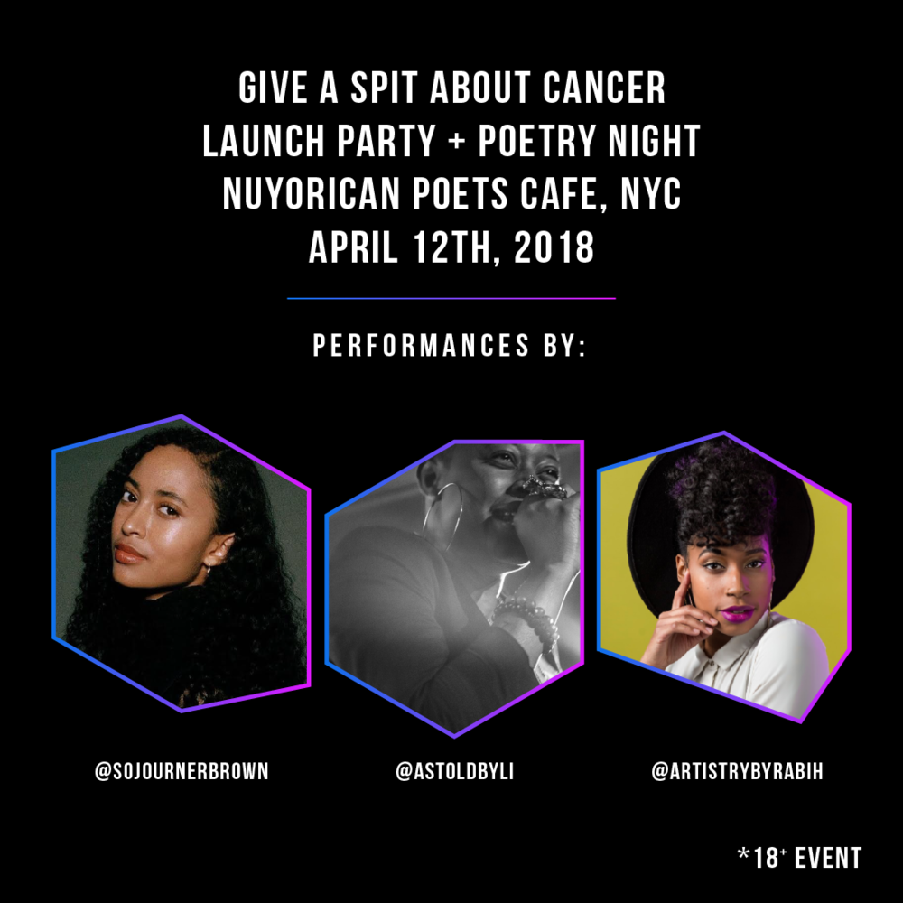 april 12th, 2018 | The Nuyorican Poets Cafe - GIVE A SPIT ABOUT CANCER - 6:30 PMSojourner will be performing an original poetry set at the Nuyorican Poets Cafe about the intersection of health and racial equality in partnership with DoSomething.org, Johnson & Johnson, and Be The Match. Sojourner is honored to be sharing her work at her favorite poetry venue for such an important cause! RSVP LINK: HERE