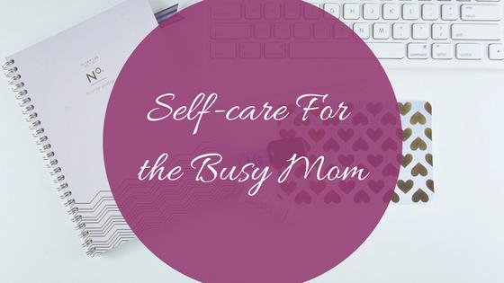 Self-care for the busy mom -makeit218.com