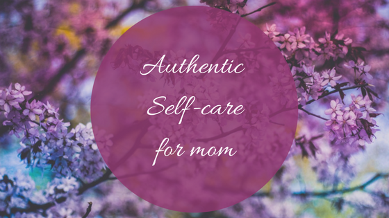 Authentic self-care for mom -makeit218