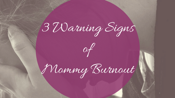 3 Warning Signs of Mommy Burnout -makeit218.com