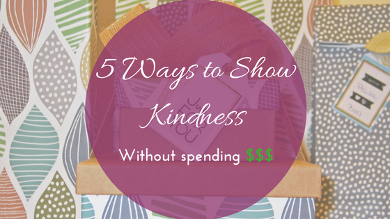 5 Ways to Show Kindness Without Spending Money -makeit218.com