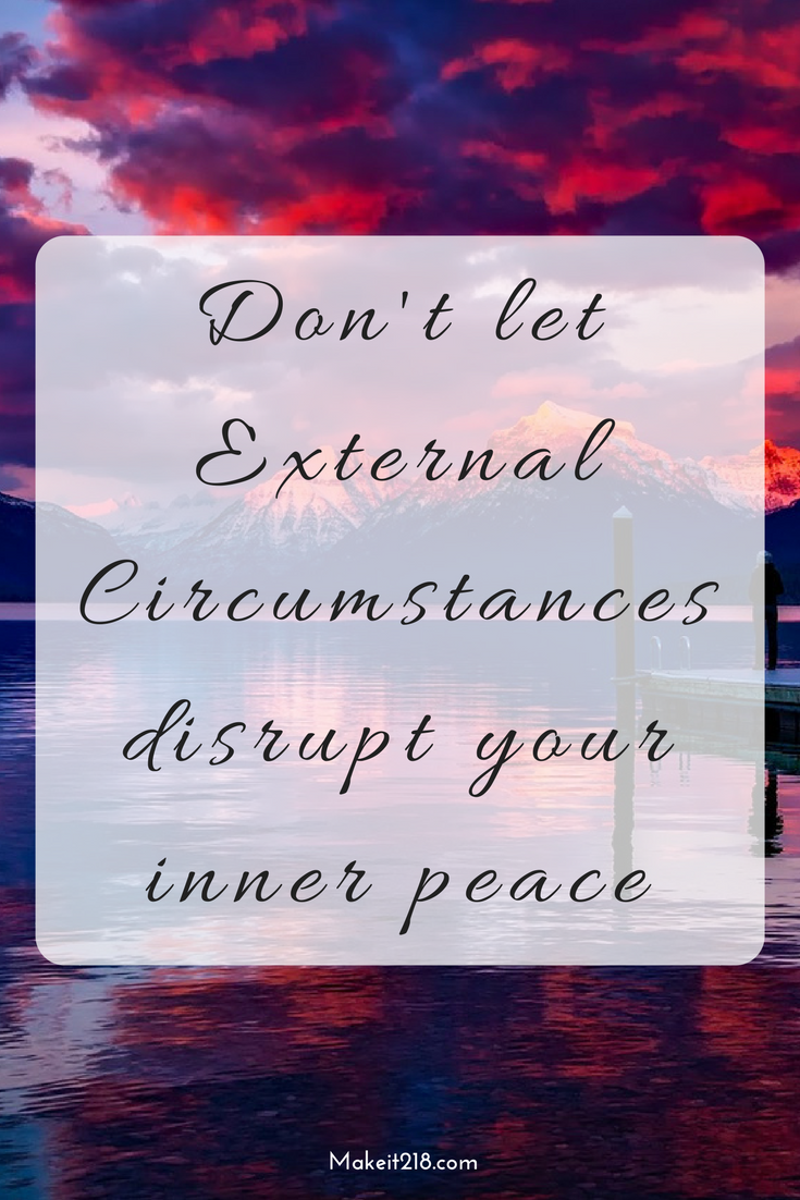 """""""Don't let external circumstances disrupt your inner peace"""" -makeit218 #mommysurvivalmode"""