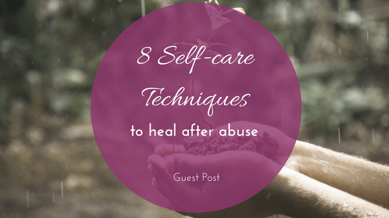 8 Self-care Techniques to Heal After Abuse Guest Post -makeit218