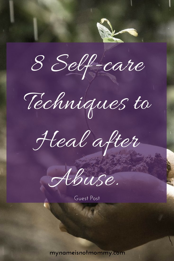 8 Self-care Techniques to Heal After Abuse (Guest Post)-mynameisnotmommy
