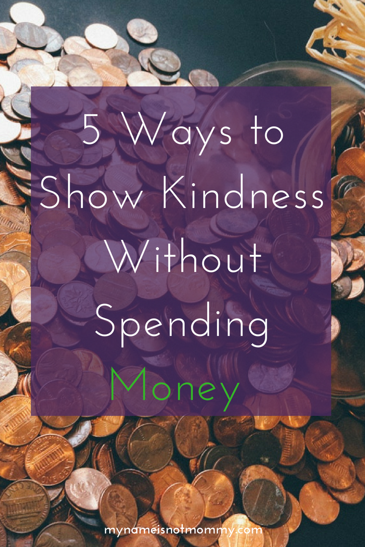5 Ways to Show Kindness Without Spending Money -mynameisnotmommy