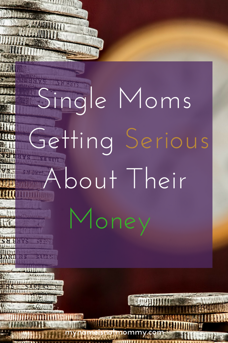 Single Moms NEED to get serious with their money managment mynameisnotmommy.com