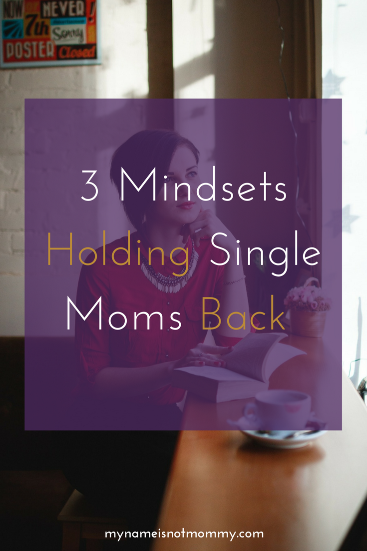3 Mindsets Holding Single Moms Back -mynameisnotmommy