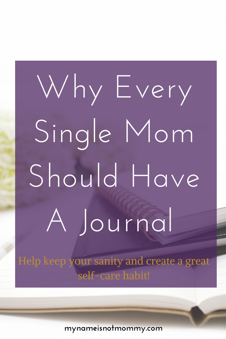 Journaling and self-care for single moms -mynameisnotmommmy