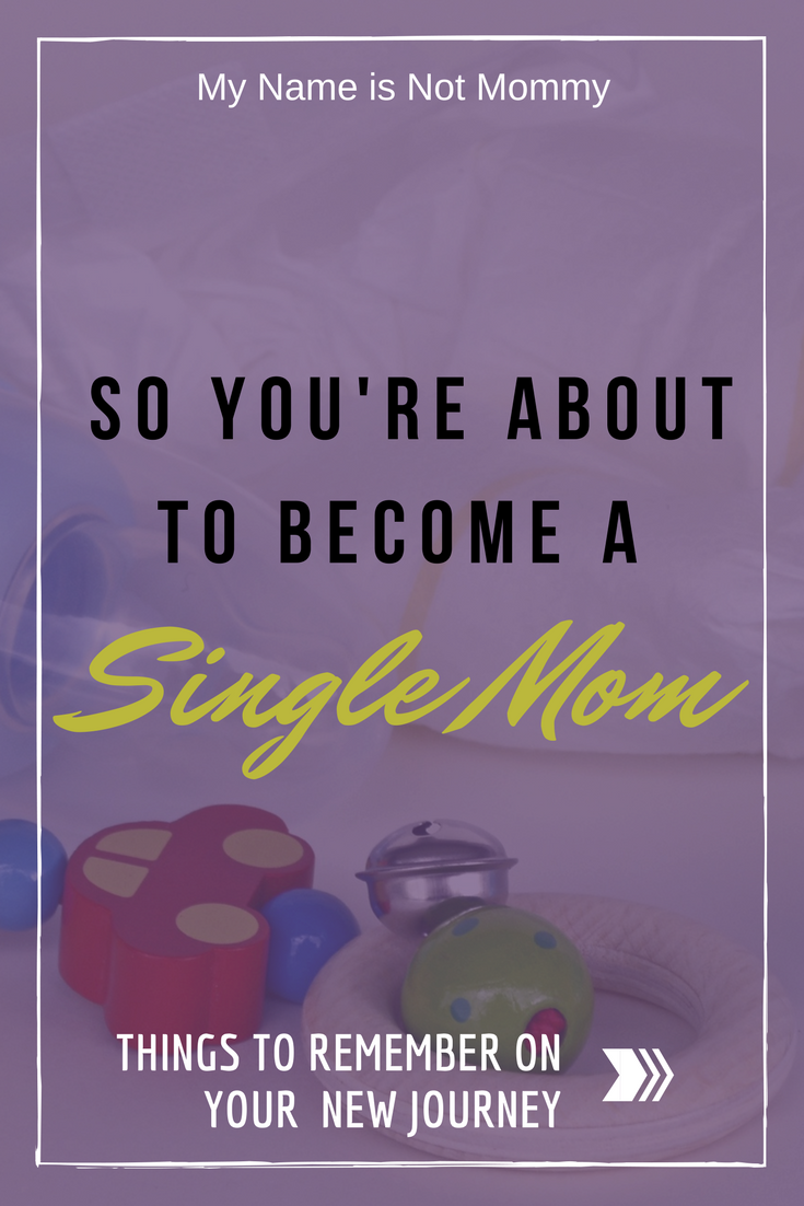 Things I wish I had known before I became a single parent -My Name Is Not Mommy