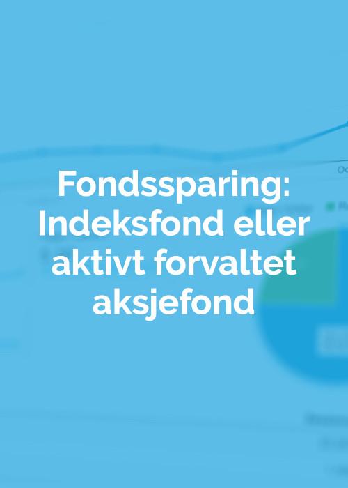 Fondssparing_indeksfond_eller_aktivt_forvaltet_aksjefond_Eivind_Berg.jpg