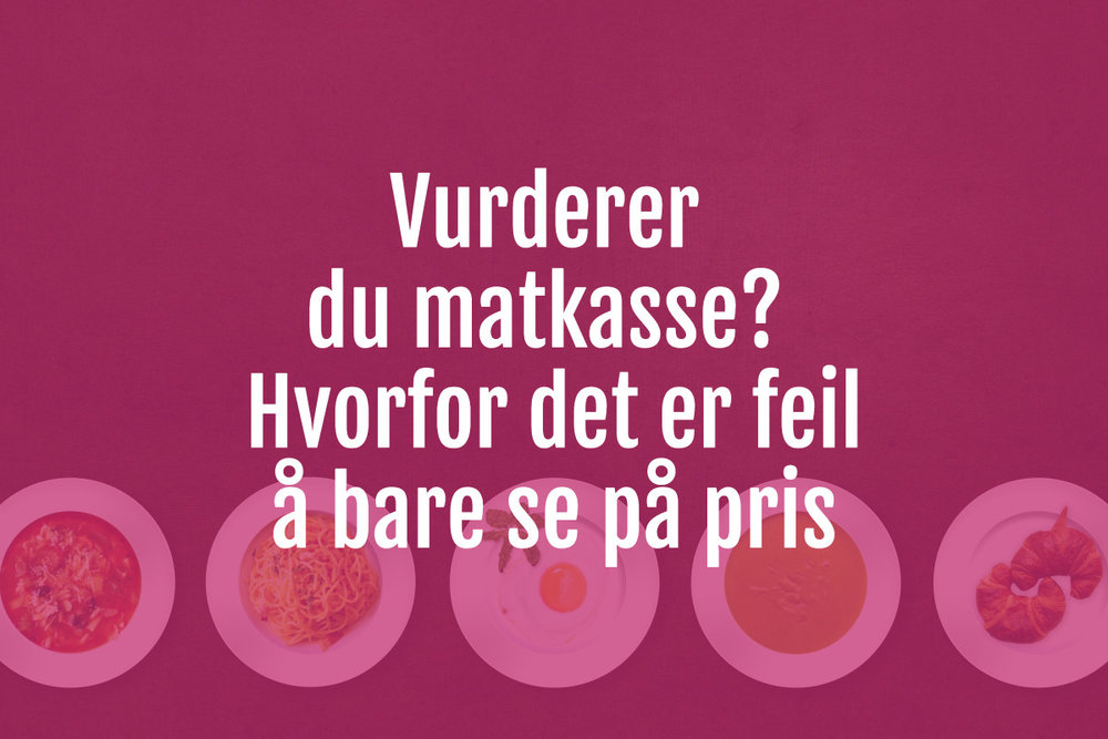 Vurderer_du_matkasse_hvorfor_det_er_feil_å_bare_se_på_pris_Eivind_Berg.jpg