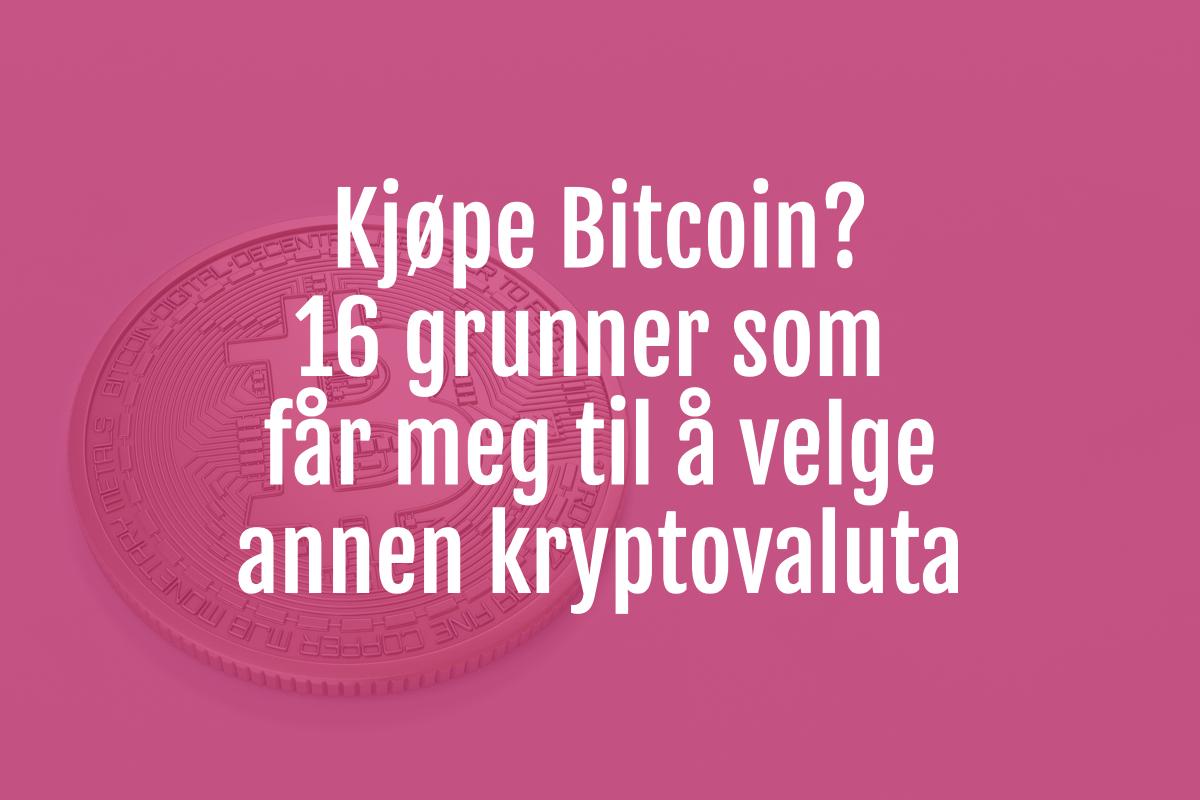 217c137a6 Kjøpe Bitcoin? 16 grunner som får meg til å velge annen kryptovaluta ...