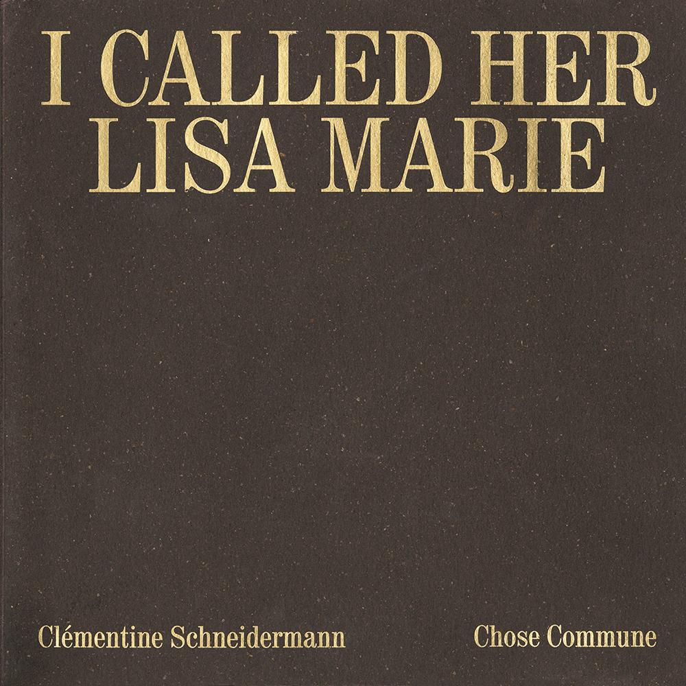I Called Her Lisa Marie, ed. Chose Commune, 2018