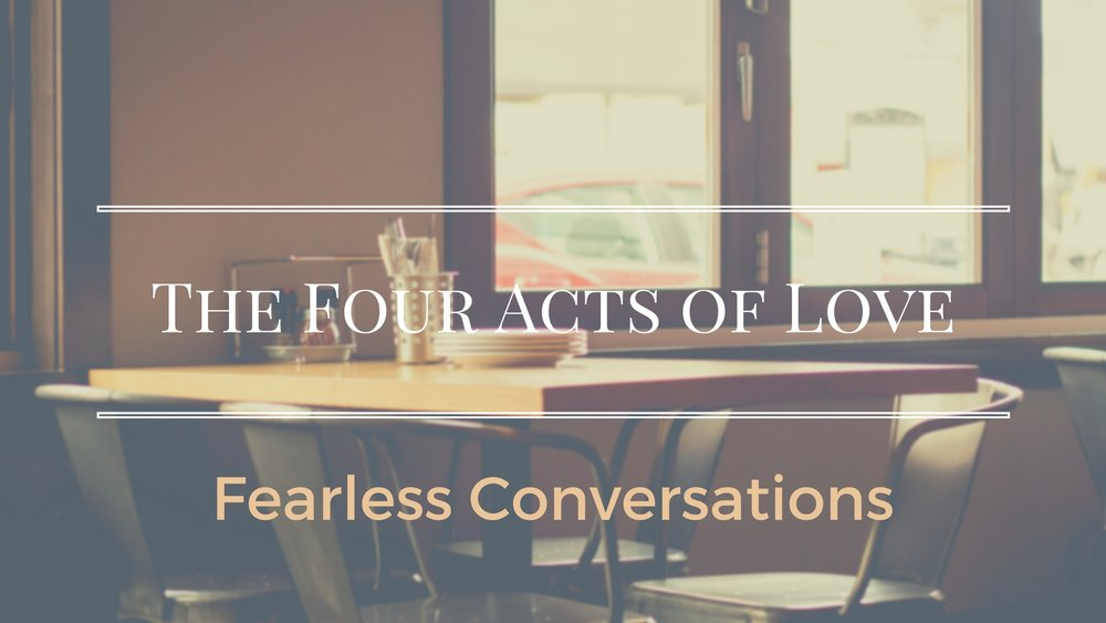 four acts of love - fearless conversation.jpg