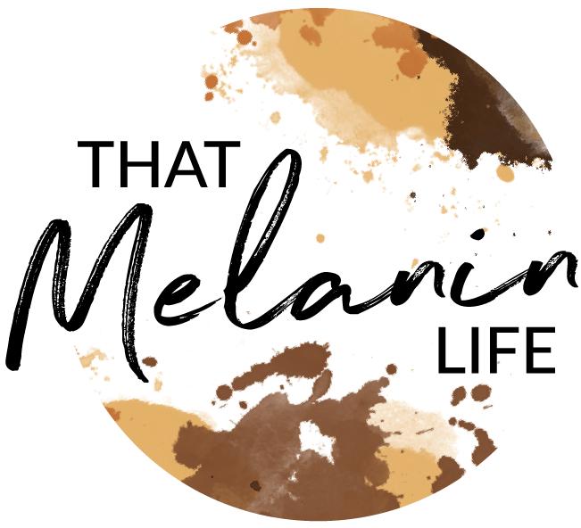 That Melanin Life