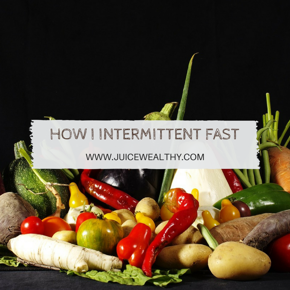 How I Intermittent Fast - juicewealthy.com