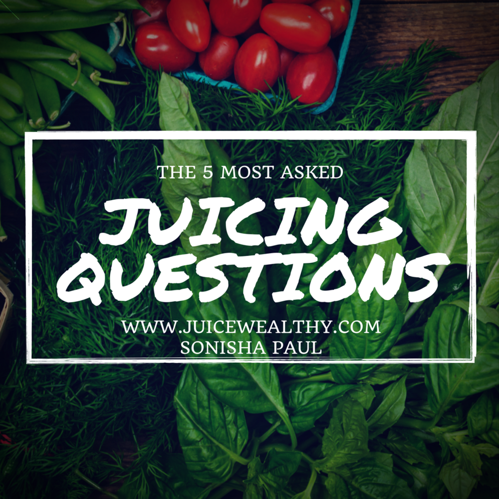 The 5 Most Asked Juicing Questions - juicewealthy.com