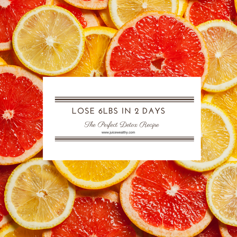 Lose 6lbs in 2 days - juicewealthy.com