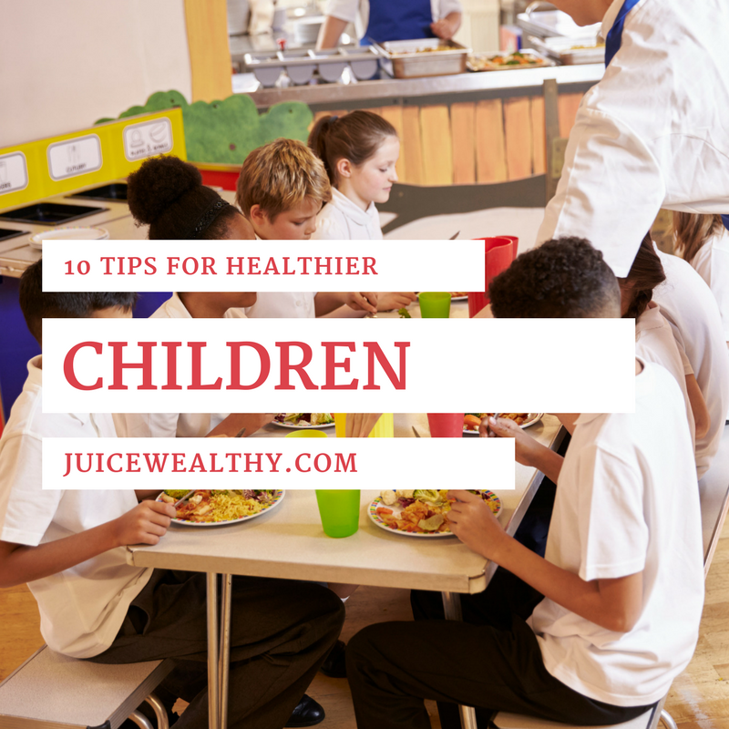 10 Tips For Healthier Children - juicewealthy.com