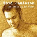 Reid Jamieson / the noise in my chest (2003)