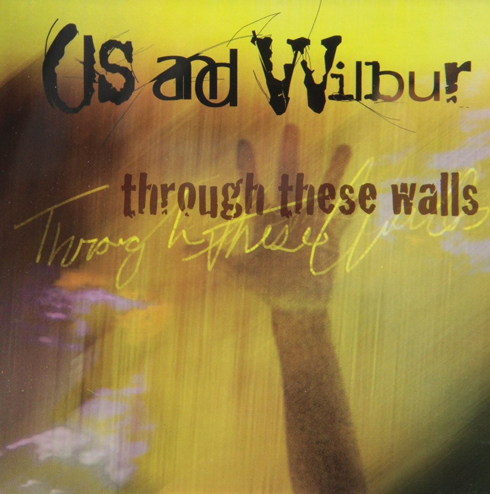 Us and Wilbur / through these walls (1998)