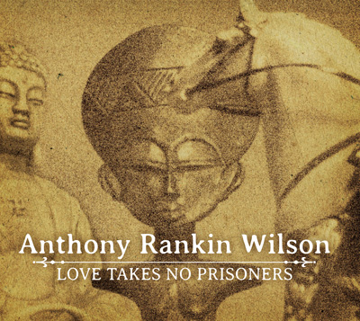 Anthony Rankin Wilson / Loves Takes No Prisoners (2012)