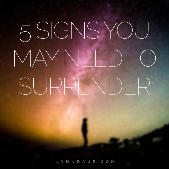 5 Signs You May Need to Surrender   LynnDaue.com