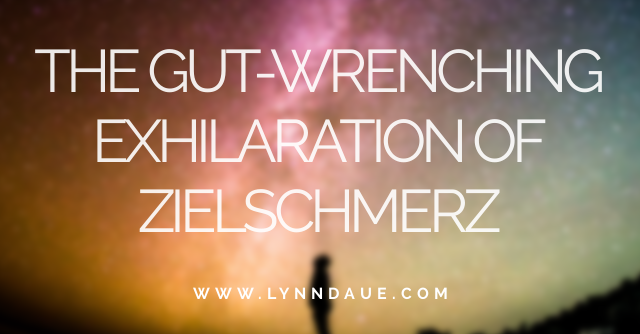 """The Gut-Wrenching Exhilaration of Zielschmerz,"" LynnDaue.com"